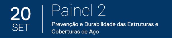20 de Setembro   Painel 2: Prevenção e Durabilidade das Estruturas e Coberturas de Aço