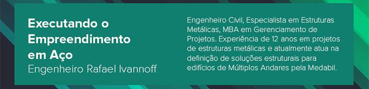 Tema: Executanto o Empreendimento em Aço, por Engenheiro Rafael Ivannoff