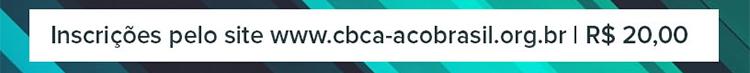 Inscrições pelo site www.cbca-aco-brasil.org.br | R$ 20,00