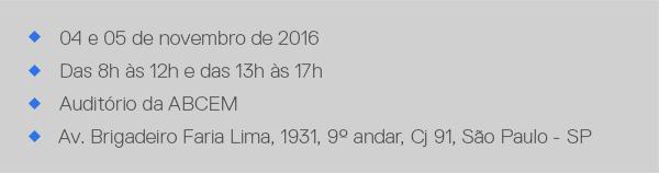 04 e 05 de novembro de 2016, das 8h às 12h e das 13h às 17h, Auditório da ABCEM