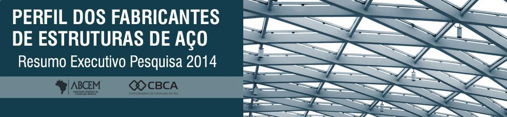 Perfil dos Fabricantes de Estruturas de A�o | Resumo Executivo - Pesquisa 2014