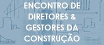 Encontro de Diretores & Gestores da Construção